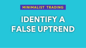 How to identify and trade a false uptrend Thumbnail@300w