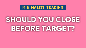 Should you close a trade before reaching the target? Thumbnail@300w